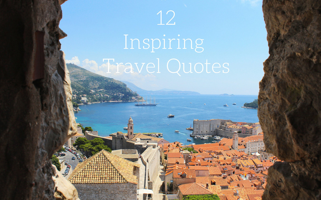 12 TRAVEL QUOTES THAT WILL INSPIRE YOU TO TRAVEL MORE